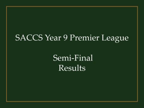 SACCSS Year 9 Premier League Semi-Final results